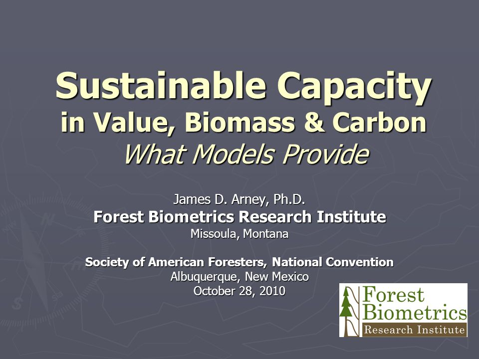 Sustainable Capacity in Value, Biomass & Carbon What Models Provide James D.