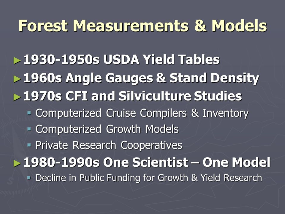Forest Measurements & Models 1930-1950s USDA Yield Tables 1930-1950s USDA Yield Tables 1960s Angle Gauges & Stand Density 1960s Angle Gauges & Stand D