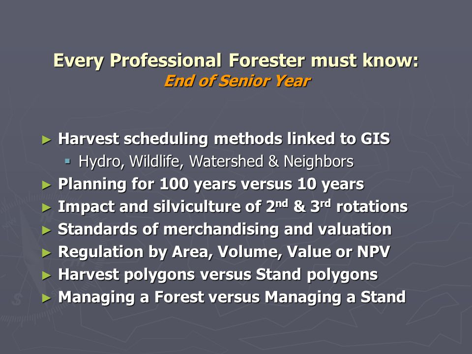 Every Professional Forester must know: End of Senior Year Harvest scheduling methods linked to GIS Harvest scheduling methods linked to GIS Hydro, Wil