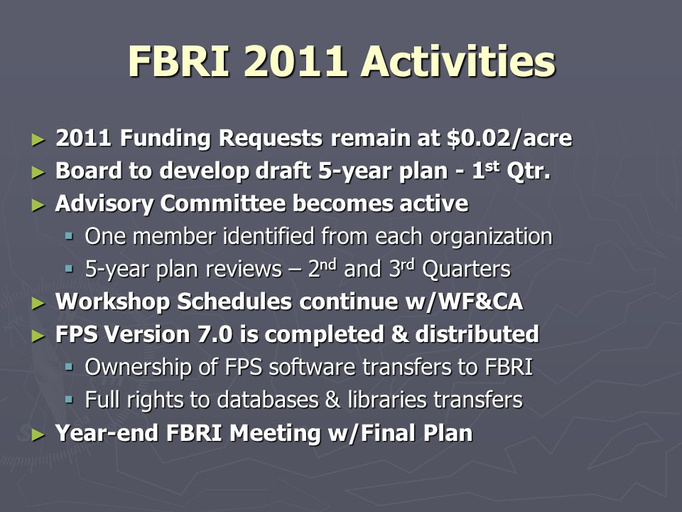 FBRI 2011 Activities 2011 Funding Requests remain at $0.02/acre 2011 Funding Requests remain at $0.02/acre Board to develop draft 5-year plan - 1 st Qtr.