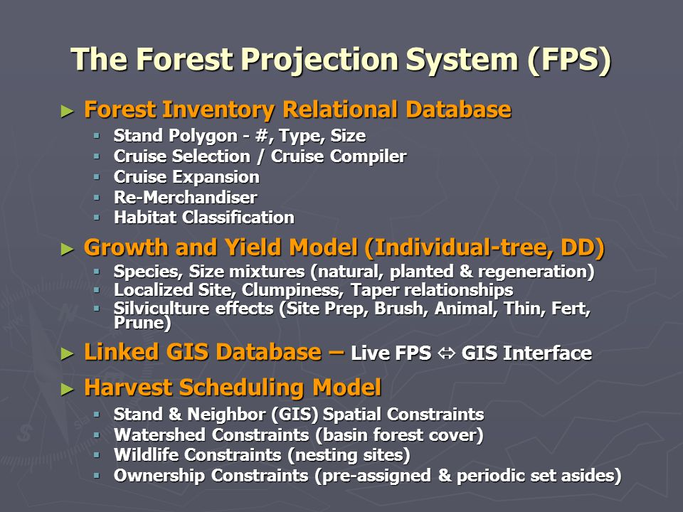 The Forest Projection System (FPS) Forest Inventory Relational Database Forest Inventory Relational Database Stand Polygon - #, Type, Size Stand Polyg