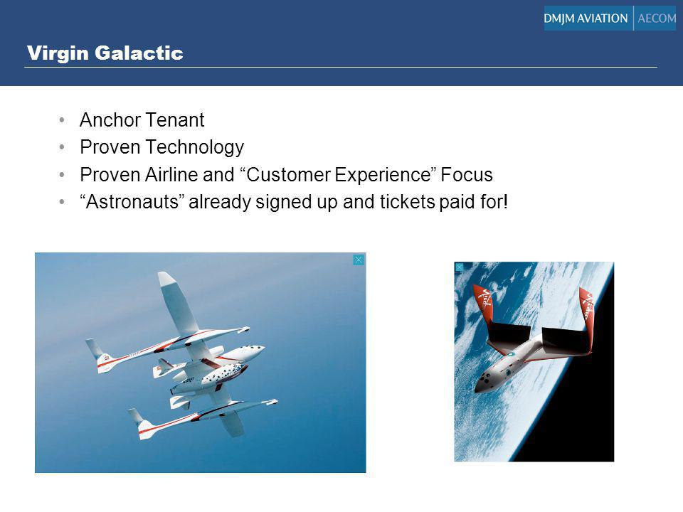 Virgin Galactic Anchor Tenant Proven Technology Proven Airline and Customer Experience Focus Astronauts already signed up and tickets paid for!