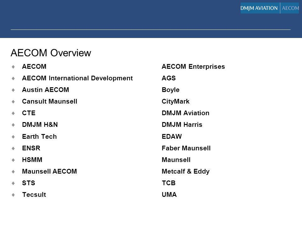 AECOMAECOM Enterprises AECOM International DevelopmentAGS Austin AECOMBoyle Cansult MaunsellCityMark CTEDMJM Aviation DMJM H&NDMJM Harris Earth TechED