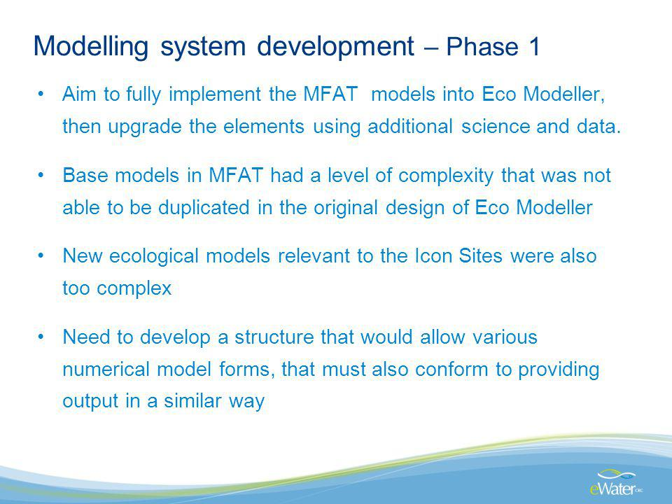 Modelling system development – Phase 1 Aim to fully implement the MFAT models into Eco Modeller, then upgrade the elements using additional science an