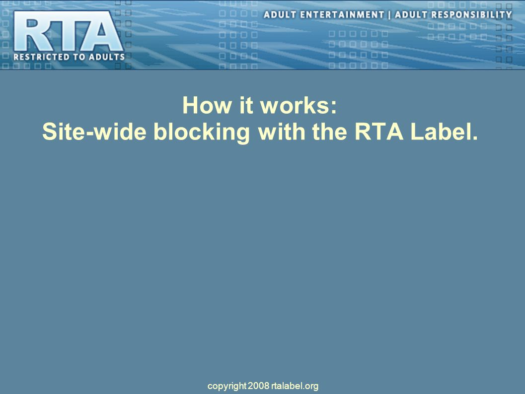 How it works: Site-wide blocking with the RTA Label. copyright 2008 rtalabel.org