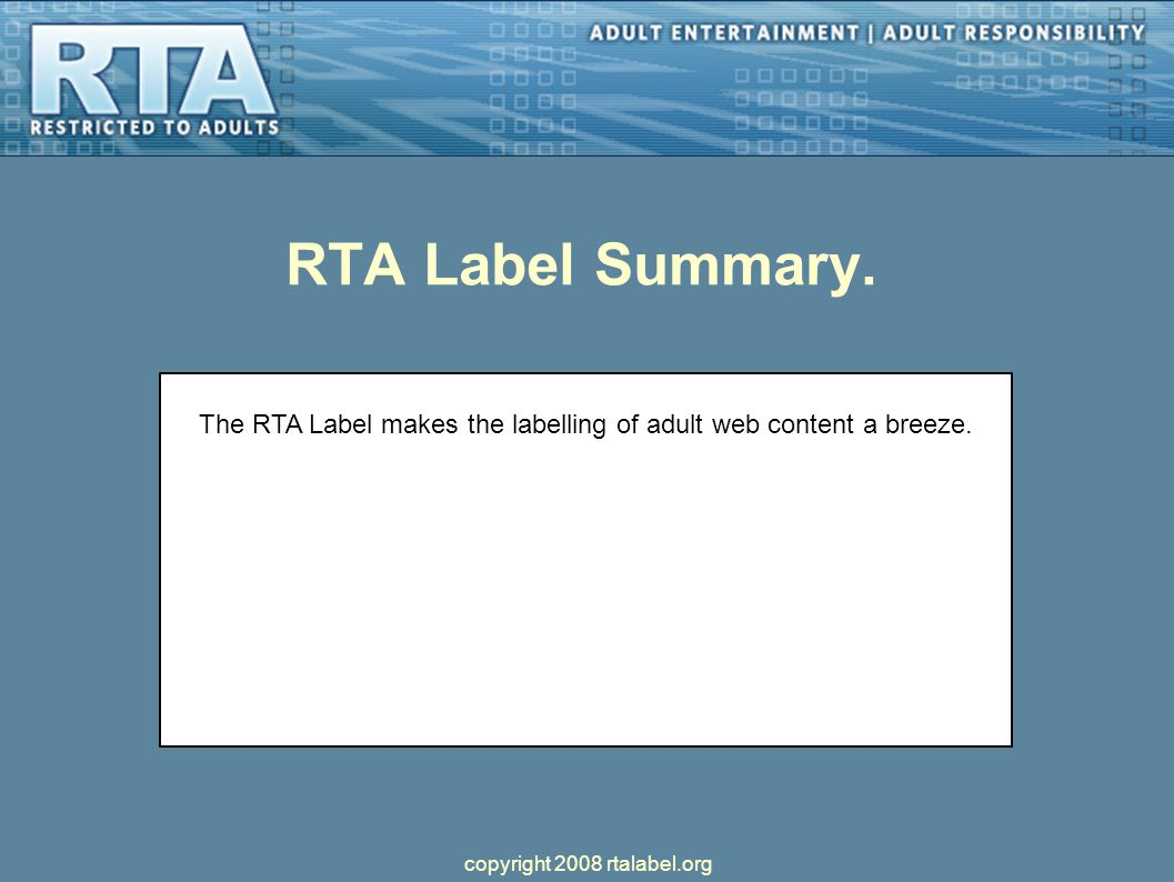 RTA Label Summary. The RTA Label makes the labelling of adult web content a breeze.