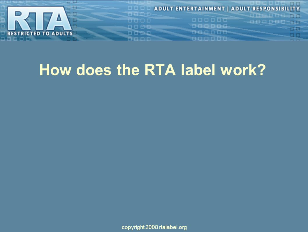 How does the RTA label work copyright 2008 rtalabel.org