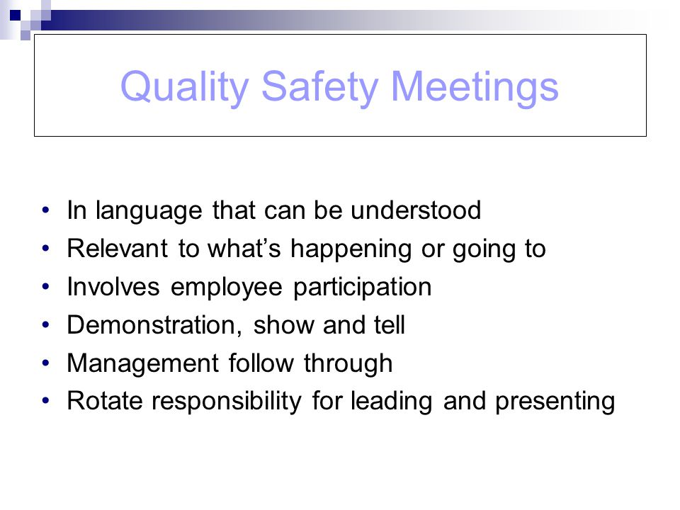 Quality Safety Meetings In language that can be understood Relevant to whats happening or going to Involves employee participation Demonstration, show