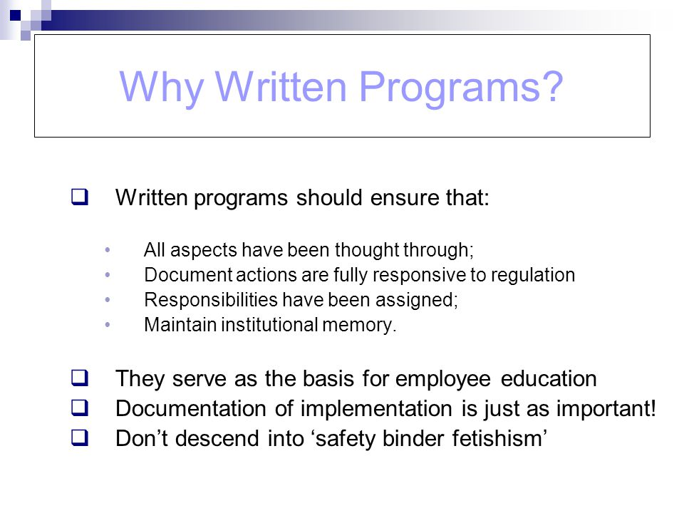 Why Written Programs? Written programs should ensure that: All aspects have been thought through; Document actions are fully responsive to regulation
