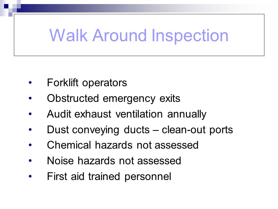 Walk Around Inspection Forklift operators Obstructed emergency exits Audit exhaust ventilation annually Dust conveying ducts – clean-out ports Chemica