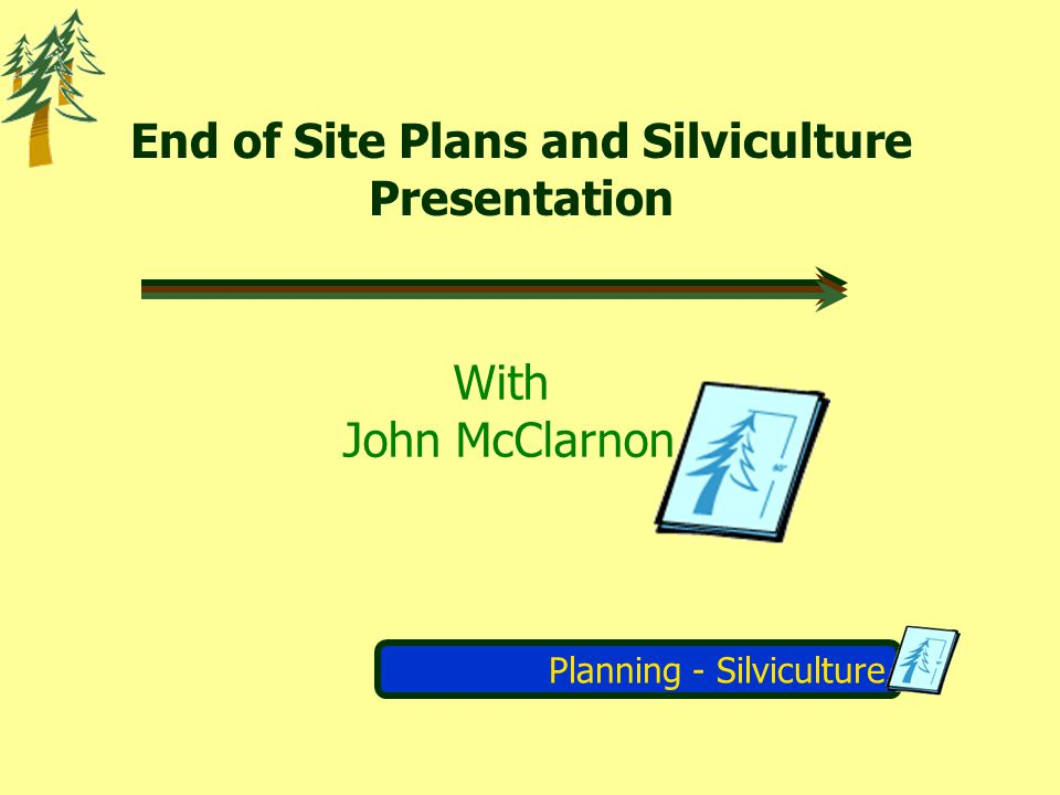 Planning - Silviculture End of Site Plans and Silviculture Presentation With John McClarnon