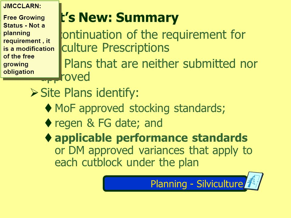 Planning - Silviculture Whats New: Summary Discontinuation of the requirement for Silviculture Prescriptions Site Plans that are neither submitted nor