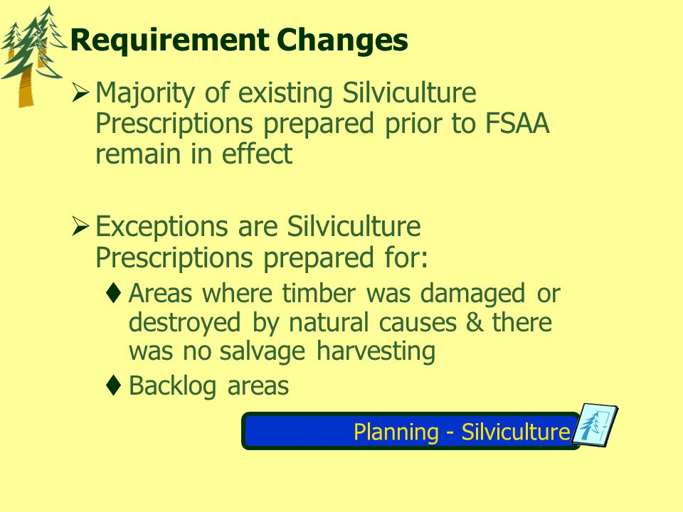 Planning - Silviculture Requirements Changes Variances (TH&SP Reg) Agreement holder may submit a request for variance Request for variance must specify: area regulation requirement proposed performance requirement rationale
