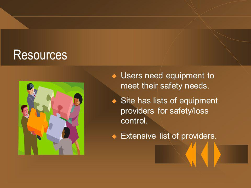 Resources Users need equipment to meet their safety needs.