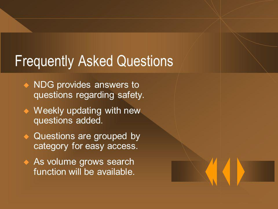 Frequently Asked Questions NDG provides answers to questions regarding safety.