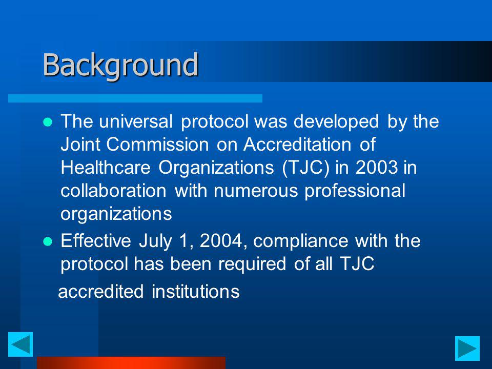 Background The universal protocol was developed by the Joint Commission on Accreditation of Healthcare Organizations (TJC) in 2003 in collaboration wi