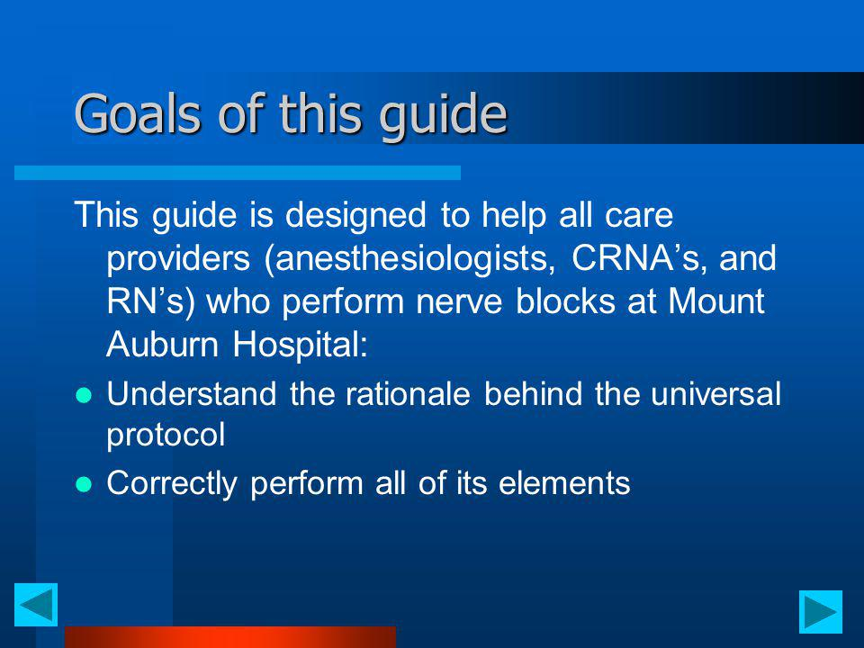 Goals of this guide This guide is designed to help all care providers (anesthesiologists, CRNAs, and RNs) who perform nerve blocks at Mount Auburn Hos