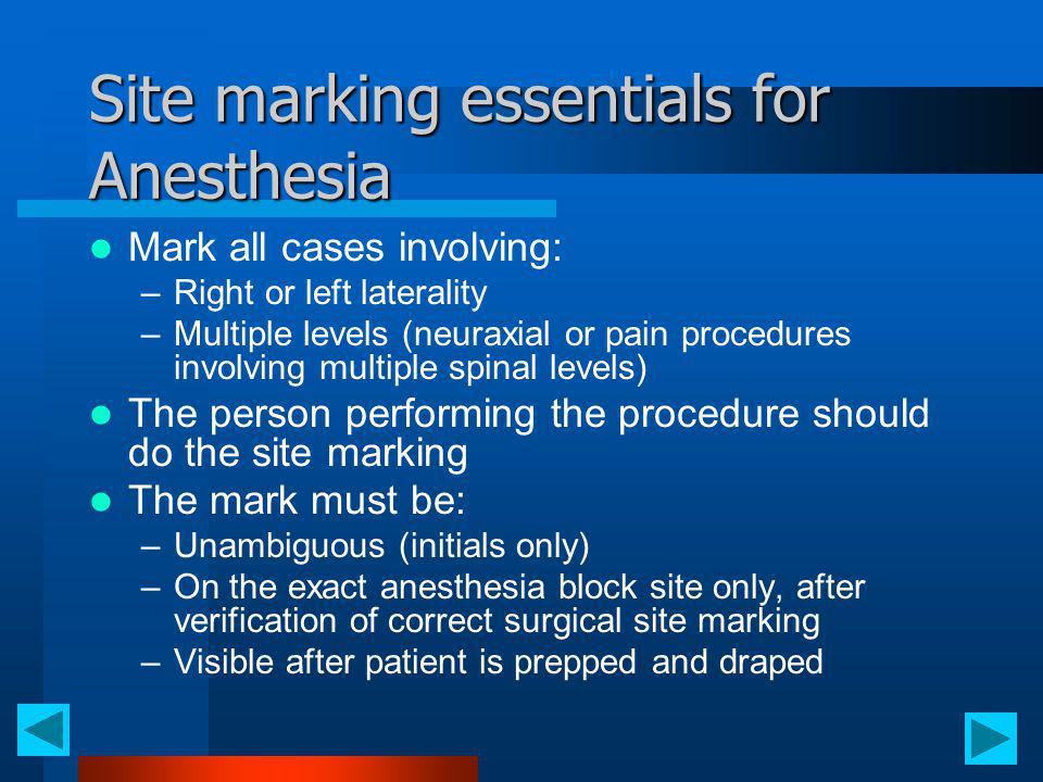Site marking essentials for Anesthesia Mark all cases involving: –Right or left laterality –Multiple levels (neuraxial or pain procedures involving mu