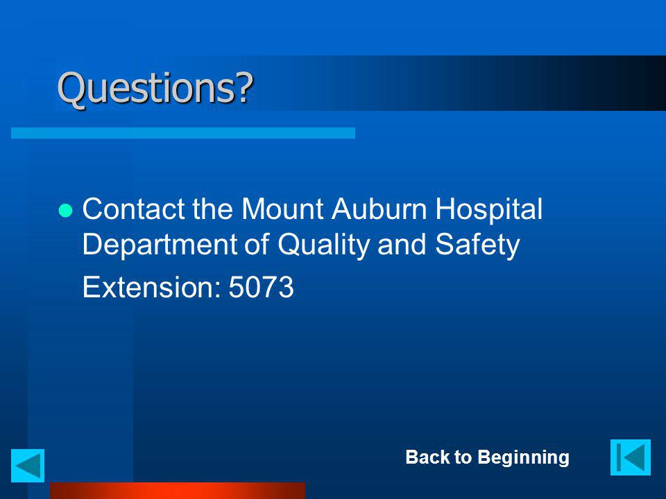 Questions? Contact the Mount Auburn Hospital Department of Quality and Safety Extension: 5073 Back to Beginning