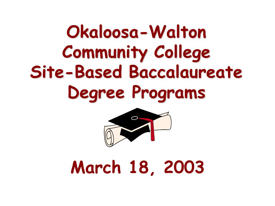 Okaloosa-Walton Community College Site-Based Baccalaureate Degree Programs March 18, 2003