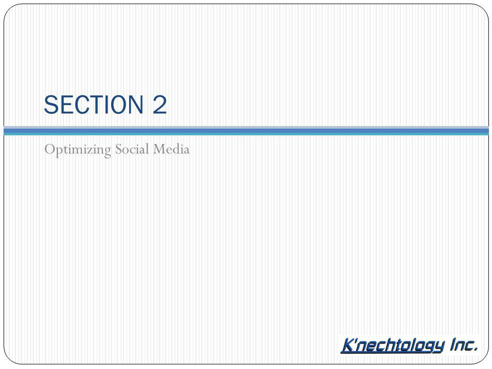 SECTION 2 Optimizing Social Media