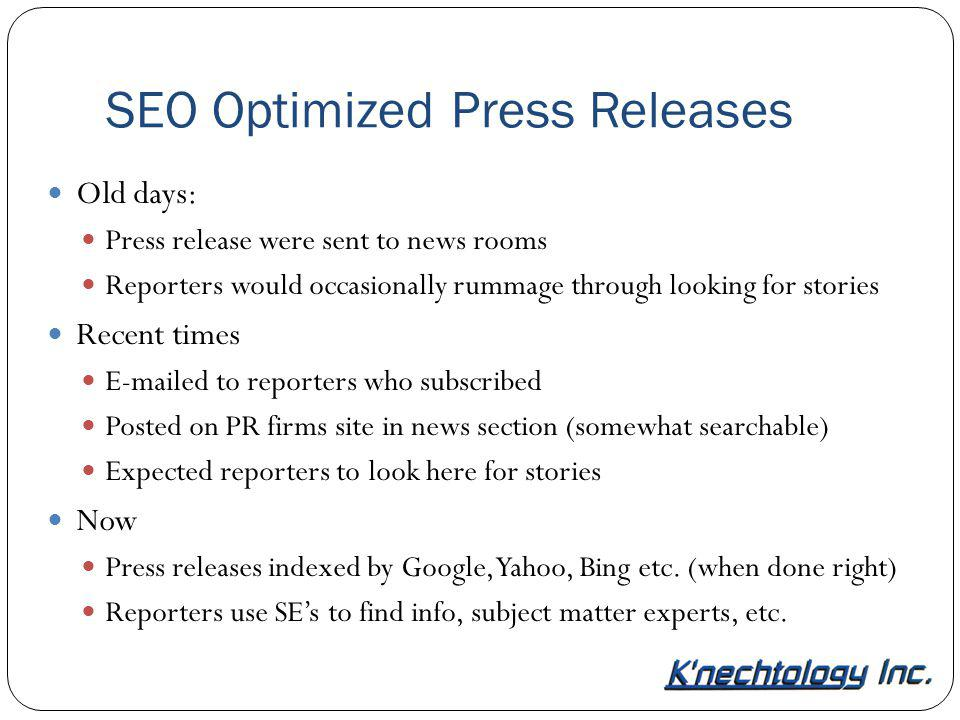 SEO Optimized Press Releases Old days: Press release were sent to news rooms Reporters would occasionally rummage through looking for stories Recent t