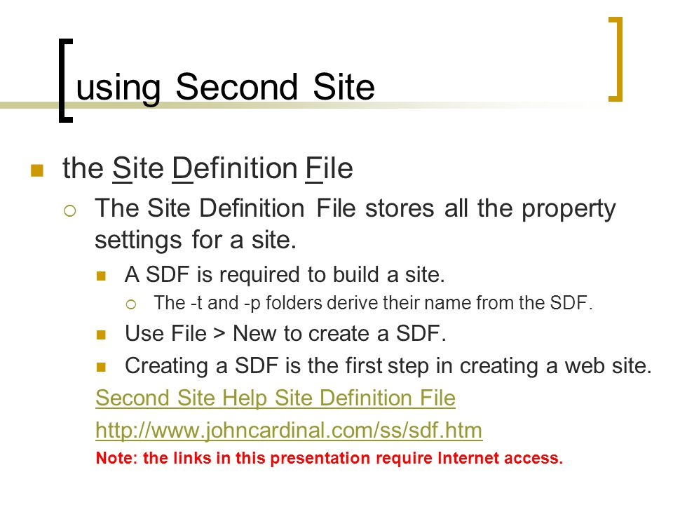 using Second Site the Site Definition File The Site Definition File stores all the property settings for a site. A SDF is required to build a site. Th