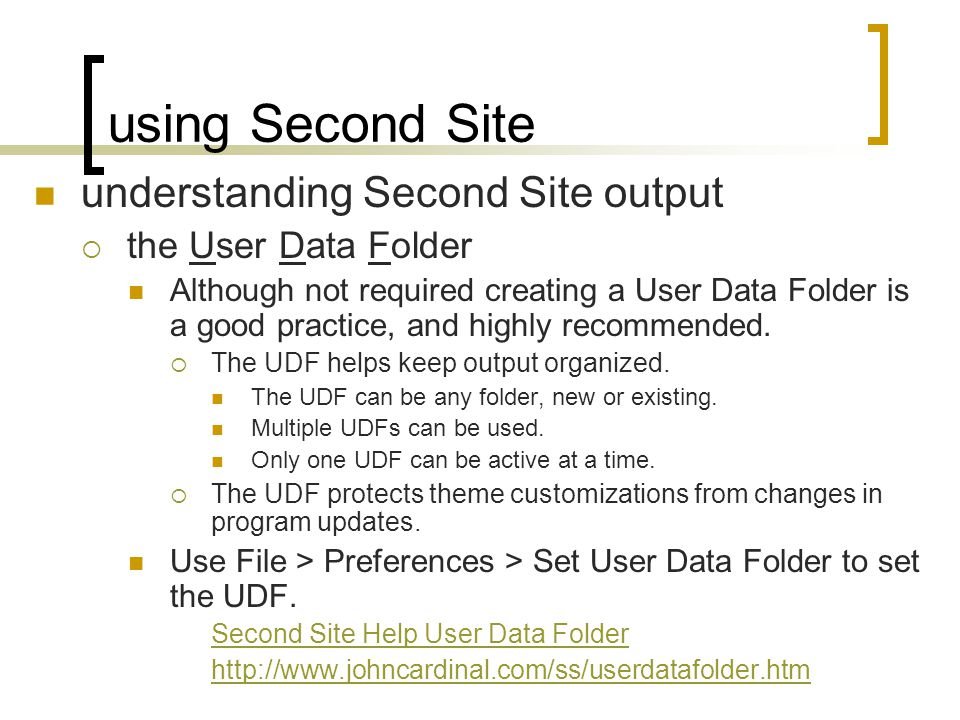 using Second Site understanding Second Site output the User Data Folder Although not required creating a User Data Folder is a good practice, and highly recommended.