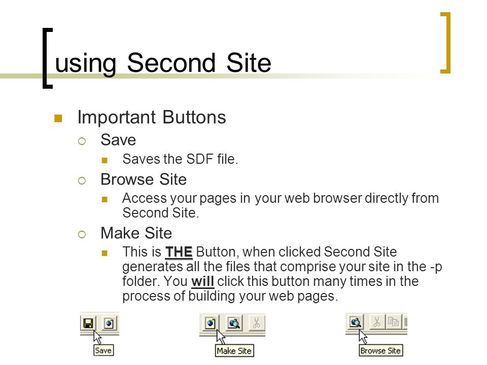 using Second Site Important Buttons Save Saves the SDF file. Browse Site Access your pages in your web browser directly from Second Site. Make Site TH