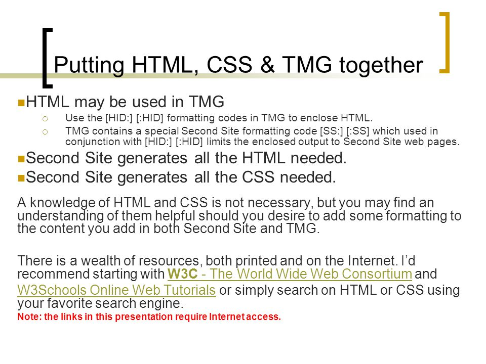 Putting HTML, CSS & TMG together HTML may be used in TMG Use the [HID:] [:HID] formatting codes in TMG to enclose HTML. TMG contains a special Second