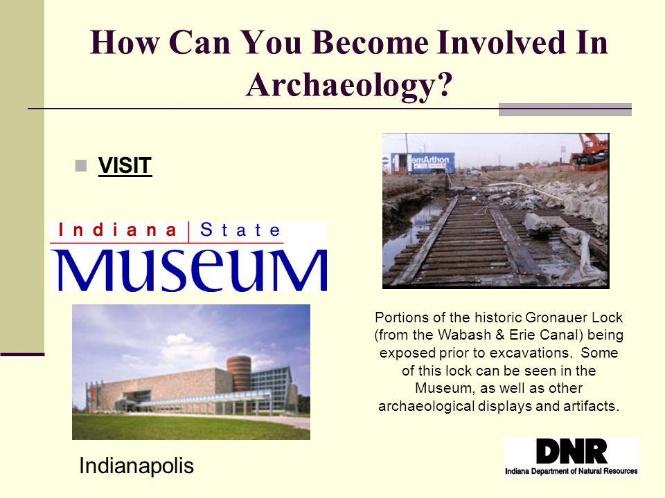 How Can You Become Involved In Archaeology? VISIT Indianapolis Portions of the historic Gronauer Lock (from the Wabash & Erie Canal) being exposed pri