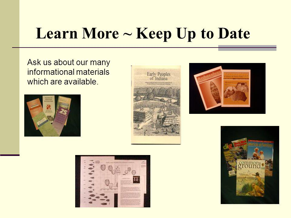 Learn More ~ Keep Up to Date Ask us about our many informational materials which are available.