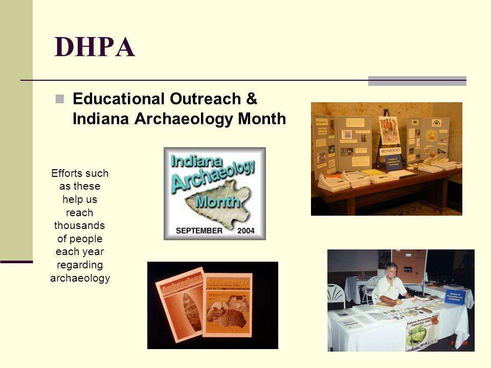 DHPA Educational Outreach & Indiana Archaeology Month Efforts such as these help us reach thousands of people each year regarding archaeology