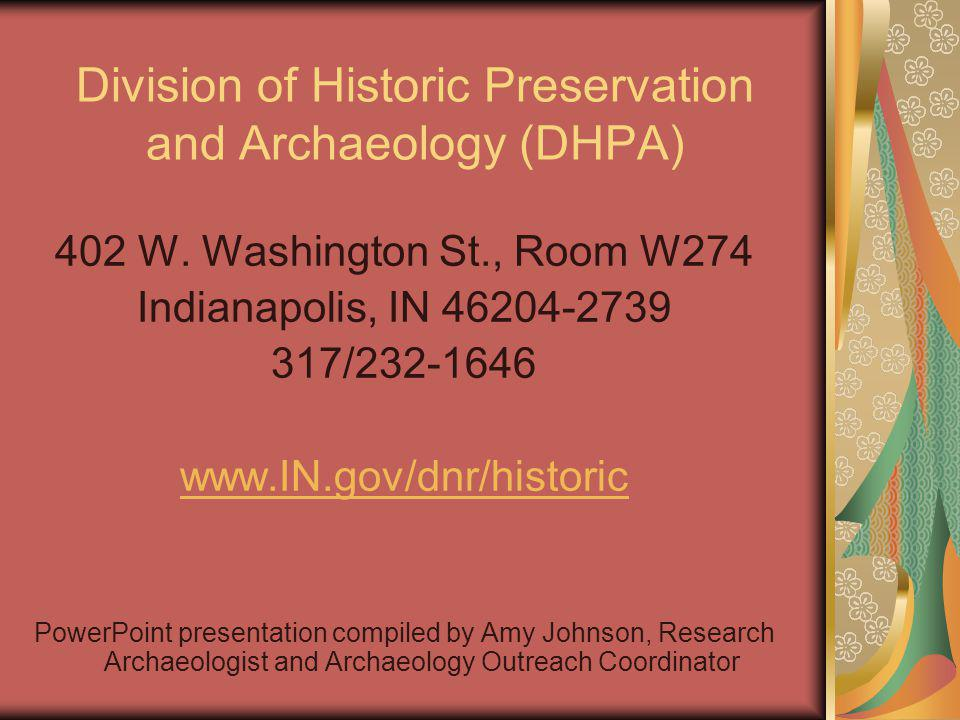 Division of Historic Preservation and Archaeology (DHPA) 402 W. Washington St., Room W274 Indianapolis, IN 46204-2739 317/232-1646 www.IN.gov/dnr/hist