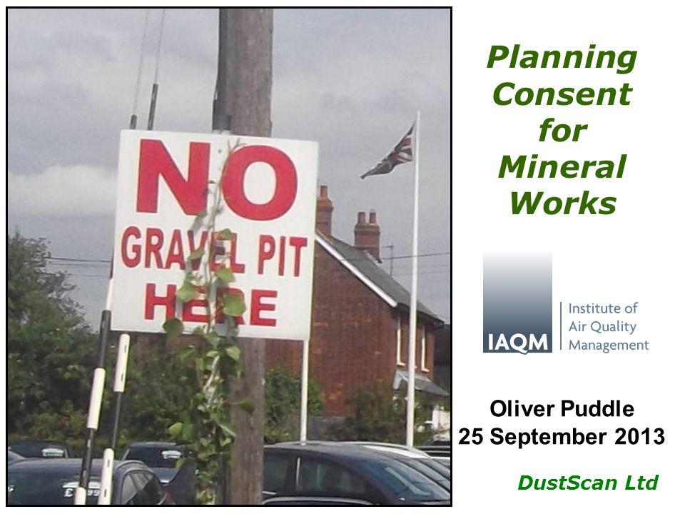 DustScan Ltd Planning Consent for Mineral Works Oliver Puddle 25 September 2013
