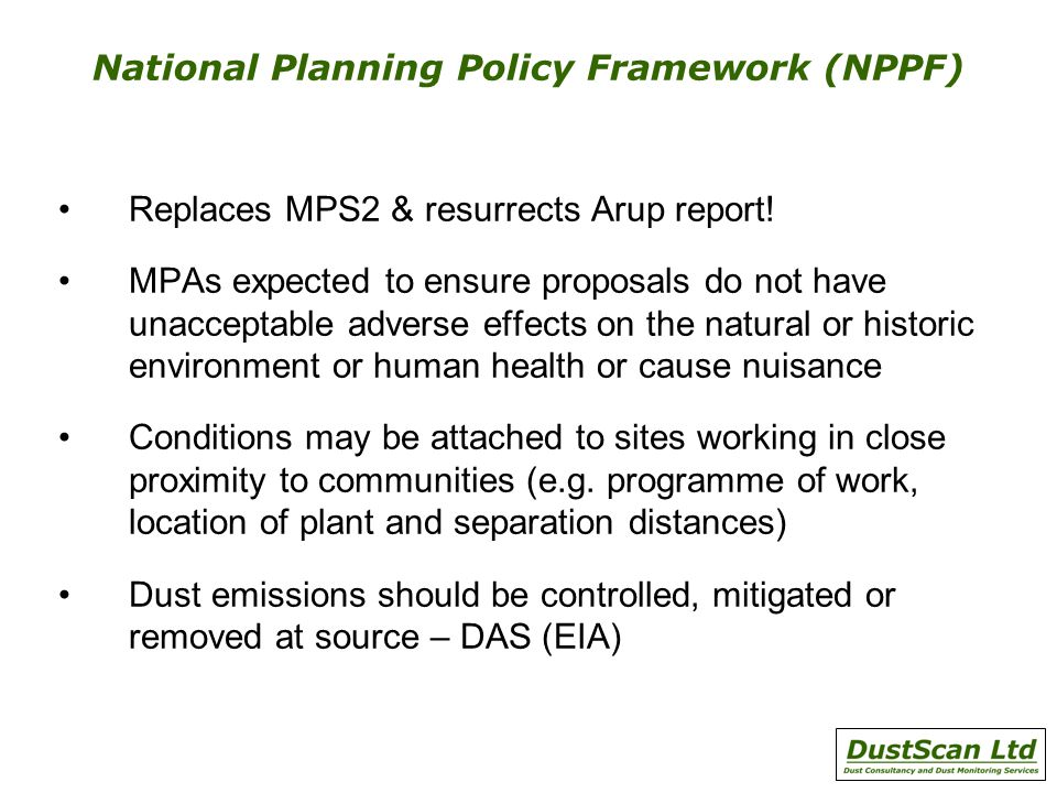 National Planning Policy Framework (NPPF) Replaces MPS2 & resurrects Arup report! MPAs expected to ensure proposals do not have unacceptable adverse e