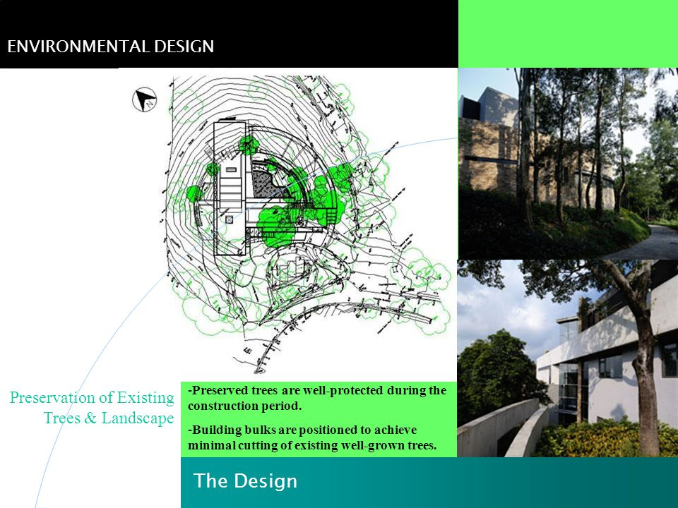 Preservation of Existing Trees & Landscape Ecological Impact The Design ENVIRONMENTAL DESIGN -Preserved trees are well-protected during the constructi
