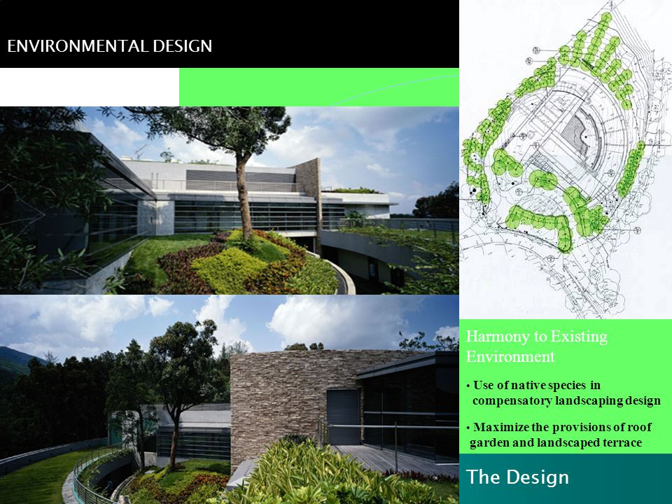 Harmony to Existing Environment Use of native species in compensatory landscaping design Maximize the provisions of roof garden and landscaped terrace