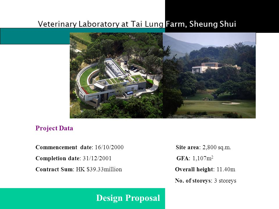 Veterinary Laboratory at Tai Lung Farm, Sheung Shui Commencement date: 16/10/2000 Site area: 2,800 sq.m. Completion date: 31/12/2001 GFA: 1,107m 2 Con