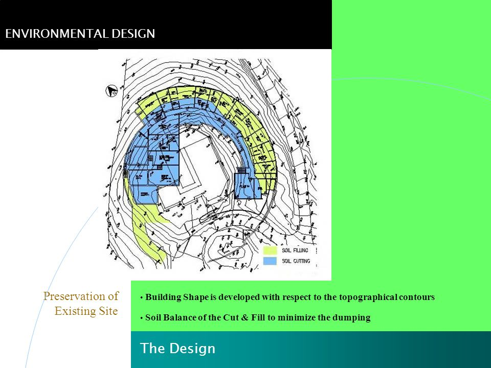 Preservation of Existing Site Building Shape is developed with respect to the topographical contours Soil Balance of the Cut & Fill to minimize the du