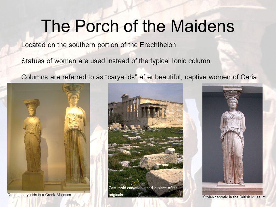 Erechtheion Highlights Built on a sloping site and accommodates to it Separate porticos with different sized columns The Porch of the Maidens Erechthe