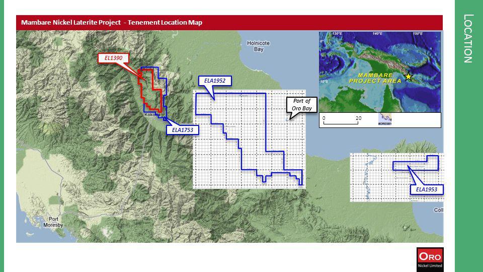 L OCATION Mambare Nickel Laterite Project - Tenement Location Map 020 EL1390 ELA1753 ELA1952 ELA1953 Port of Oro Bay