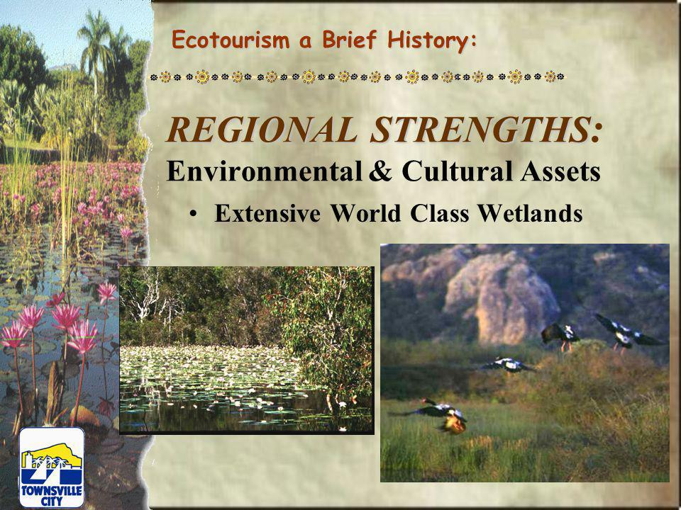REGIONAL STRENGTHS REGIONAL STRENGTHS : Environmental & Cultural Assets World Heritage Marine Habitats Ecotourism a Brief History:
