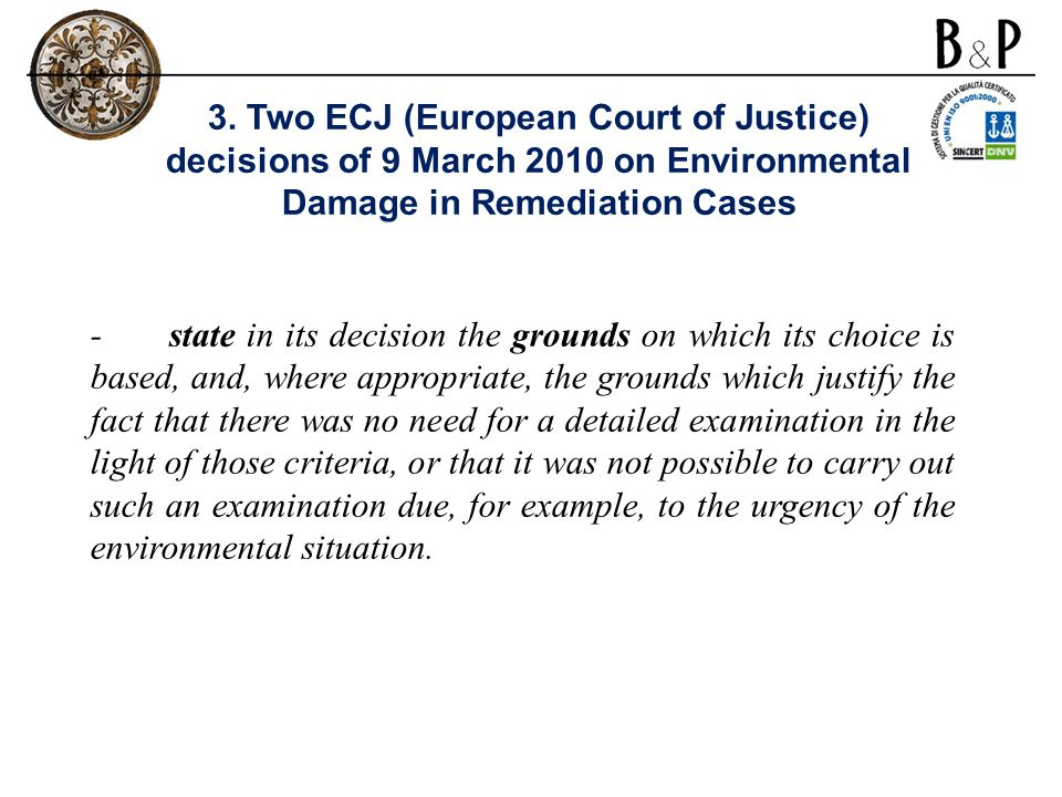 - state in its decision the grounds on which its choice is based, and, where appropriate, the grounds which justify the fact that there was no need for a detailed examination in the light of those criteria, or that it was not possible to carry out such an examination due, for example, to the urgency of the environmental situation.