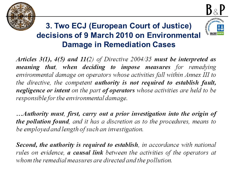 Articles 3(1), 4(5) and 11(2) of Directive 2004/35 must be interpreted as meaning that, when deciding to impose measures for remedying environmental damage on operators whose activities fall within Annex III to the directive, the competent authority is not required to establish fault, negligence or intent on the part of operators whose activities are held to be responsible for the environmental damage.