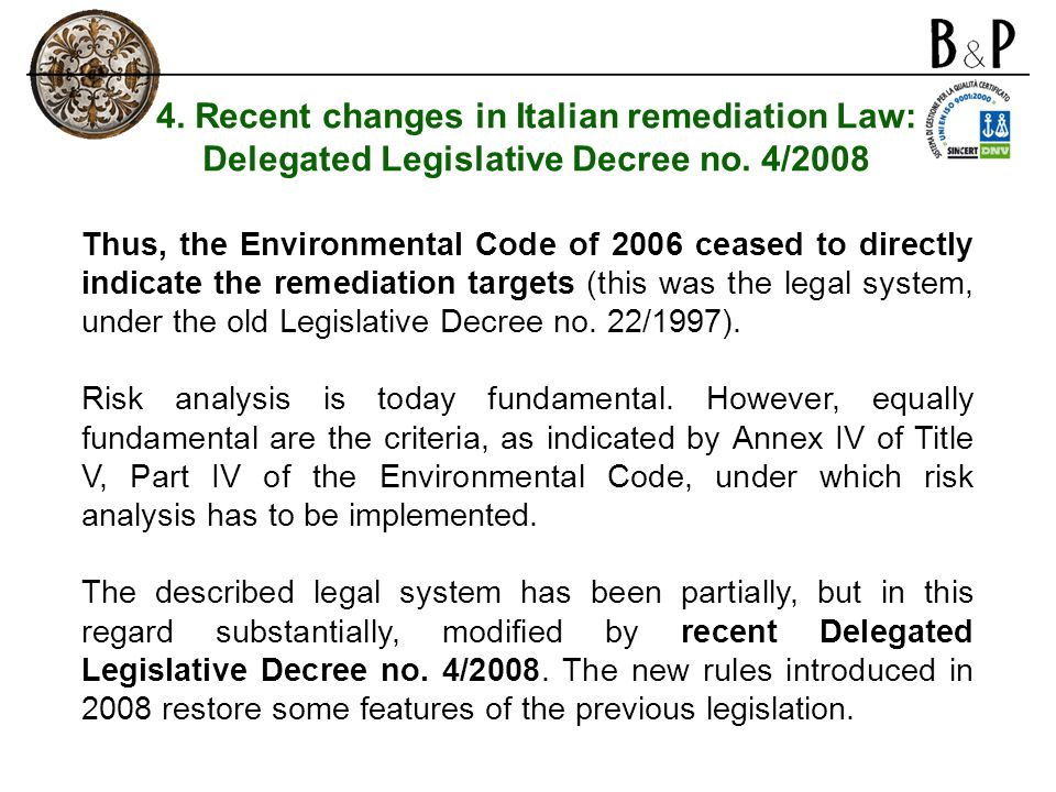 Thus, the Environmental Code of 2006 ceased to directly indicate the remediation targets (this was the legal system, under the old Legislative Decree no.