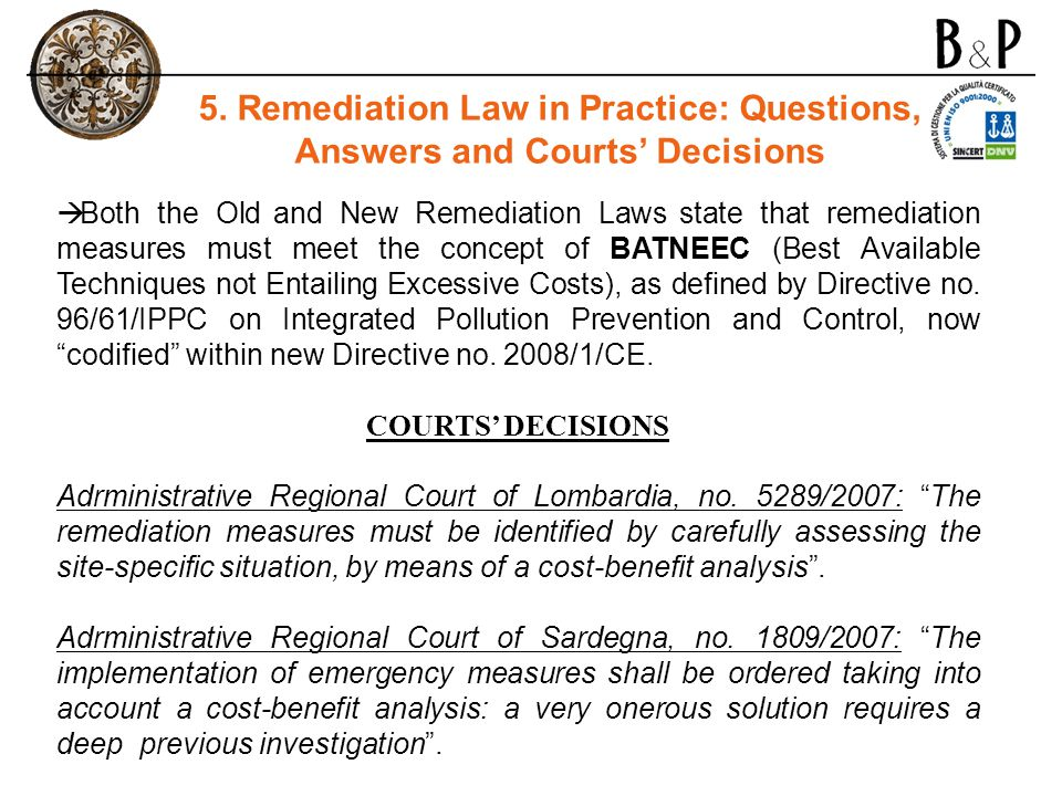 Both the Old and New Remediation Laws state that remediation measures must meet the concept of BATNEEC (Best Available Techniques not Entailing Excessive Costs), as defined by Directive no.