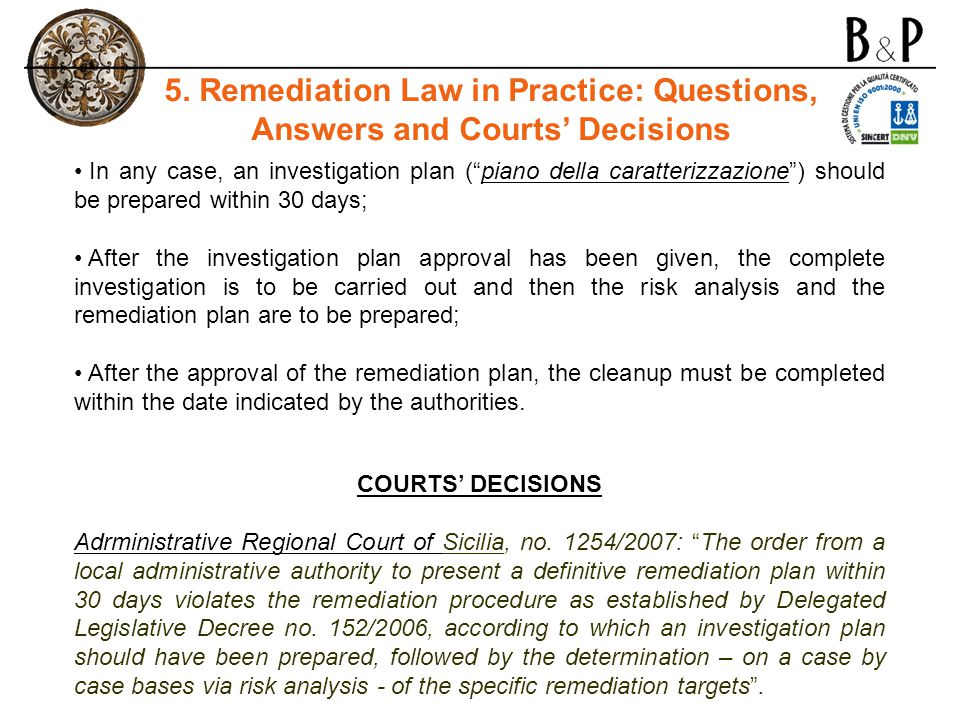 In any case, an investigation plan (piano della caratterizzazione) should be prepared within 30 days; After the investigation plan approval has been given, the complete investigation is to be carried out and then the risk analysis and the remediation plan are to be prepared; After the approval of the remediation plan, the cleanup must be completed within the date indicated by the authorities.