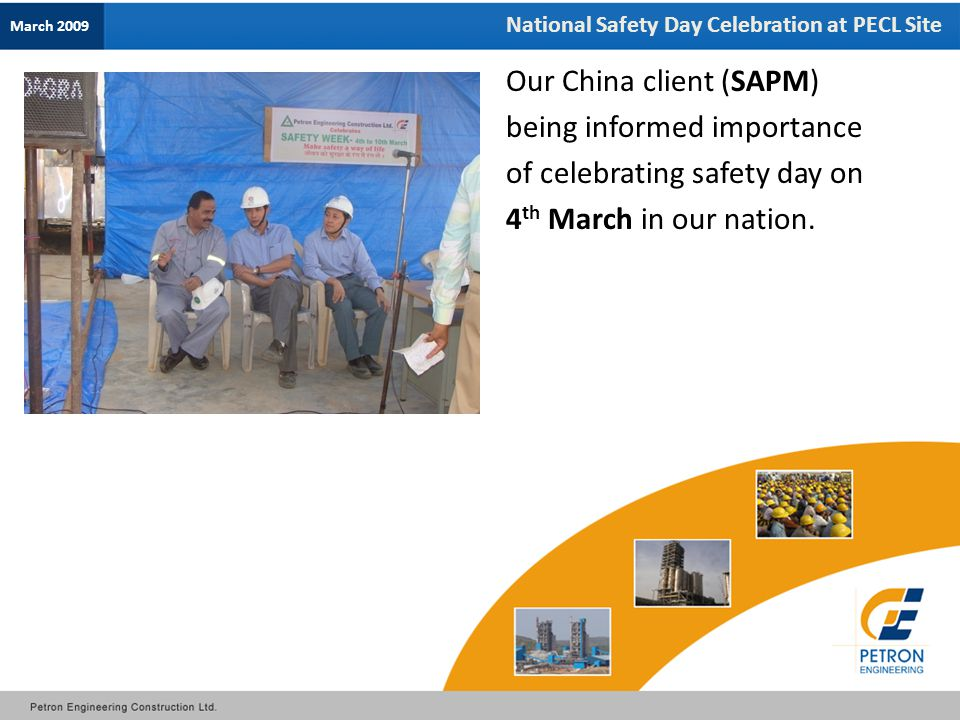 National Safety Day Celebration at PECL Site Our China client (SAPM) being informed importance of celebrating safety day on 4 th March in our nation.