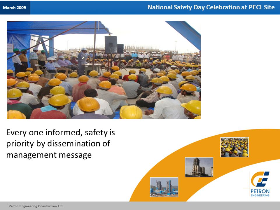 National Safety Day Celebration at PECL Site Every one informed, safety is priority by dissemination of management message March 2009